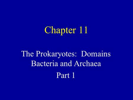 Chapter 11 The Prokaryotes: Domains Bacteria and Archaea Part 1.