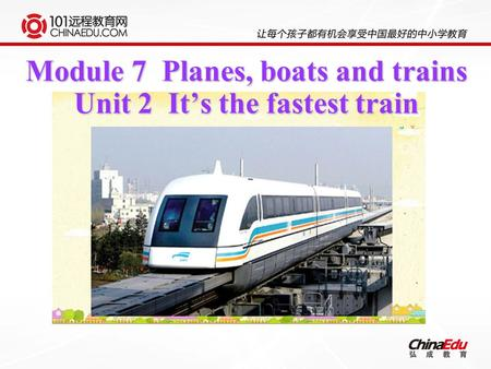 Module 7 Planes, boats and trains Unit 2 It's the fastest train.