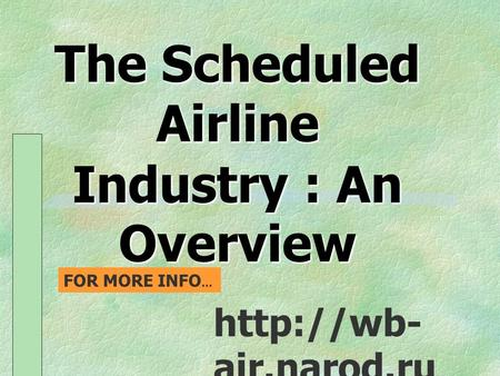 The Scheduled Airline Industry : An Overview  air.narod.ru FOR MORE INFO...