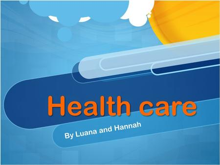 Health care By Luana and Hannah. questions What are the systems in a hospital? What would happen if it would break? How many different thing can you work.