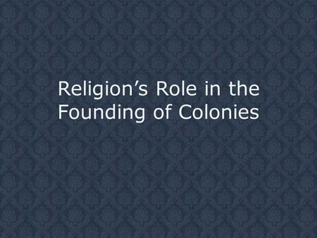 Religion's Role in the Founding of Colonies. Colonies Founded for Religious Reasons: Plymouth Massachusetts – Rhode Island – Connecticut – New Hampshire.