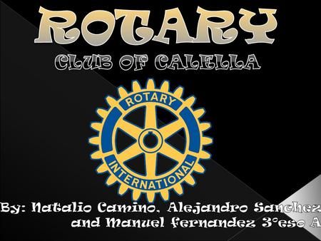 Rotary is a society that promotes peace between nations, it isn´t political, and welcomes people of all types of religions.