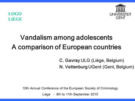 Vandalism among adolescents A comparison of European countries C. Gavray ULG (Liège, Belgium) N. Vettenburg UGent (Gent, Belgium) 10th Annual Conference.