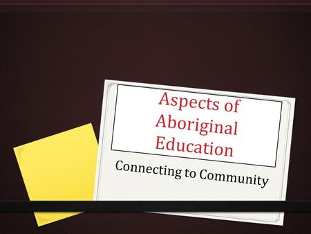 Aspects of Aboriginal Education Connecting to Community.
