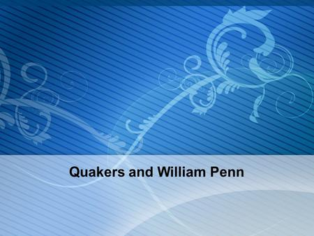 Quakers and William Penn. Page  2 2 Brief Introduction  Quakerism began in England.  Quakers founded the colony of Pennsylvania, which set an example.
