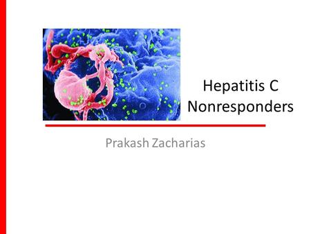 Hepatitis C Nonresponders Prakash Zacharias. Hep C in Northern India Chakravarti et al., Indian J Med Res 133, March 2011, pp 326-331.