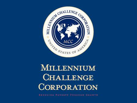 "Millennium Challenge Account Fulfillment of Monterrey commitment to ""provide greater resources to countries taking greater responsibility for their own."