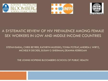 A SYSTEMATIC REVIEW OF HIV PREVALENCE AMONG FEMALE SEX WORKERS IN LOW AND MIDDLE INCOME COUNTRIES STEFAN BARAL, CHRIS BEYRER, KATHRYN MUESSIG, TONIA POTEAT,