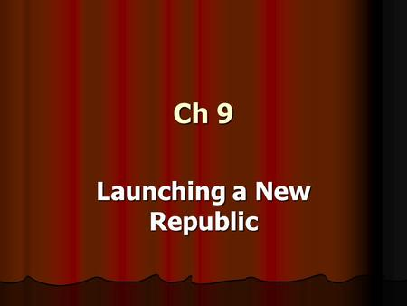 Ch 9 Launching a New Republic. Section 1 - Washington's Presidency The president and the Congress begin to set up the new government The president and.
