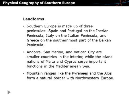 Physical Geography of Southern Europe Landforms Southern Europe is made up of three peninsulas: Spain and Portugal on the Iberian Peninsula, Italy on the.