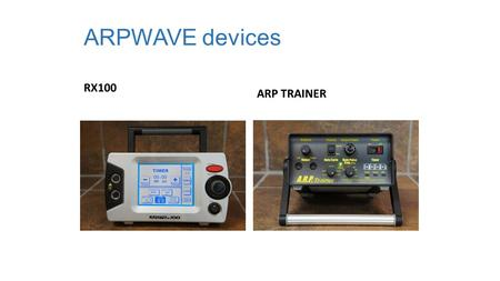ARPWAVE devices RX100 ARP TRAINER. Power switch Output power dial Before turning on or off the unit or plugging in or unplugging cord, be sure the output.