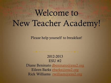 Welcome to New Teacher Academy! 2012-2013 ESU #2 Diane Beninato Eileen Barks Rick Williams.