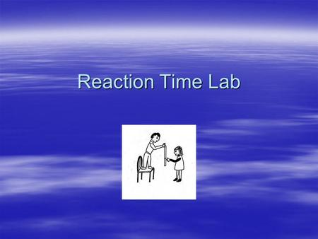 Reaction Time Lab. Problem Question  Will the male or female Celestial students have a quicker reaction time?