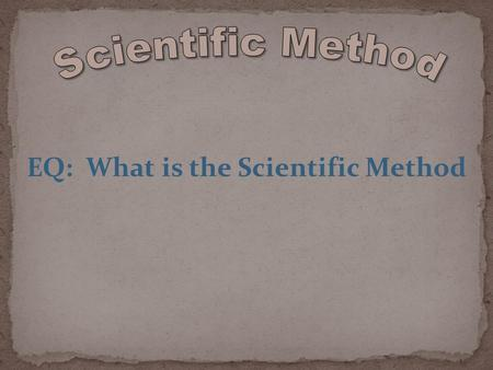 EQ: What is the Scientific Method. Identify problem or question Observation/Research Formulate a Hypothesis Experiment Collect and Analyze Results Conclusion.