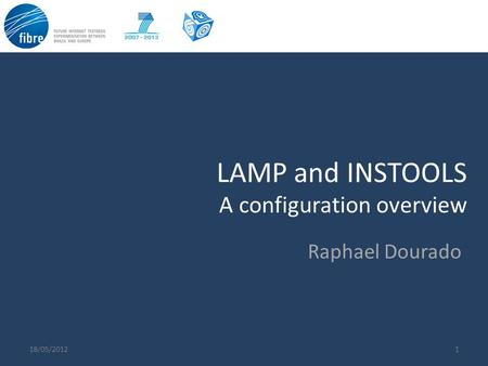 LAMP and INSTOOLS A configuration overview 118/05/2012 Raphael Dourado.