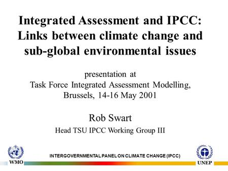 Integrated Assessment and IPCC: Links between climate change and sub-global environmental issues presentation at Task Force Integrated Assessment Modelling,