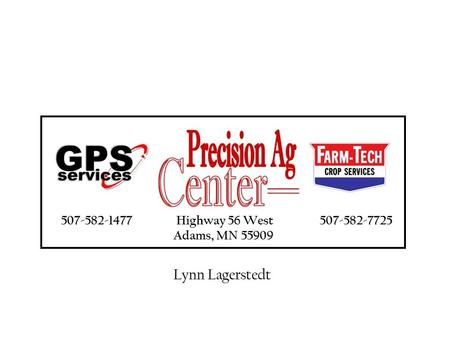 507-582-1477 Highway 56 West 507-582-7725 Adams, MN 55909 Lynn Lagerstedt.
