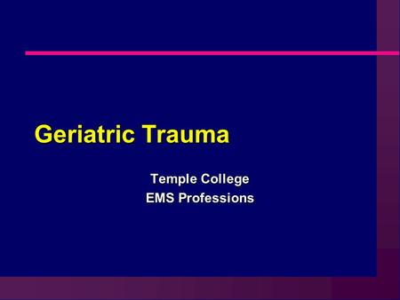 Geriatric Trauma Temple College EMS Professions. Trauma n Increased injury risk ä Falls ä Criminal acts.