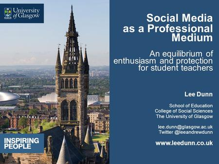 Social Media as a Professional Medium An equilibrium of enthusiasm and protection for student teachers Lee Dunn School of Education College of Social Sciences.