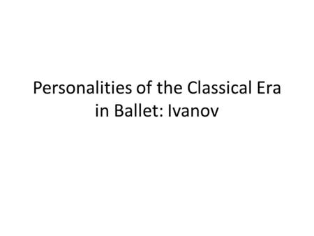 Personalities of the Classical Era in Ballet: Ivanov.