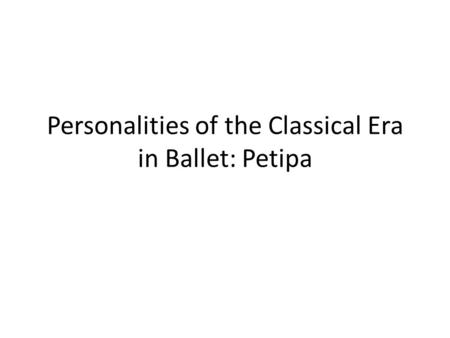 Personalities of the Classical Era in Ballet: Petipa.