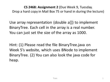 CS 2468: Assignment 2 (Due Week 9, Tuesday. Drop a hard copy in Mail Box 75 or hand in during the lecture) Use array representation (double a[]) to implement.