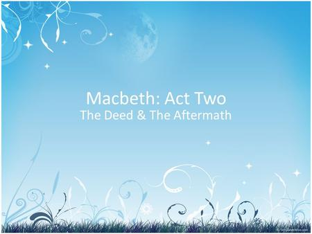 Macbeth: Act Two The Deed & The Aftermath. Summary of A2S2 Lady Macbeth waits tensely for her husband to commit the murder. Macbeth enters the room, and.