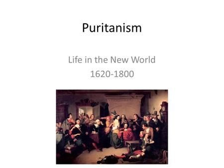 Puritanism Life in the New World 1620-1800. Puritans Came from England as Pilgrims to escape religious persecution, circa 1620 Highly, highly (no, really—HIGHLY)