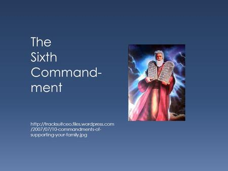 The Sixth Command- ment  /2007/07/10-commandments-of- supporting-your-family.jpg.