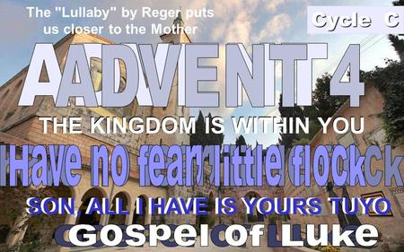 THE KINGDOM IS WITHIN YOU SON, ALL I HAVE IS YOURS TUYO THE KINGDOM IS WITHIN YOU Cycle C SON, ALL I HAVE IS YOURS TUYO The Lullaby by Reger puts us.