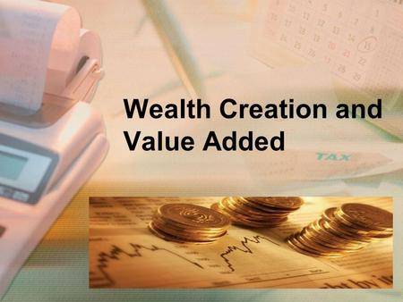 Wealth Creation and Value Added. Modern finance theory regards capital investment as the springboard for wealth creation. Essentially, financial managers.