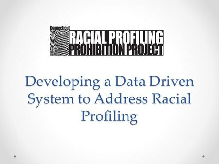 Developing a Data Driven System to Address Racial Profiling.