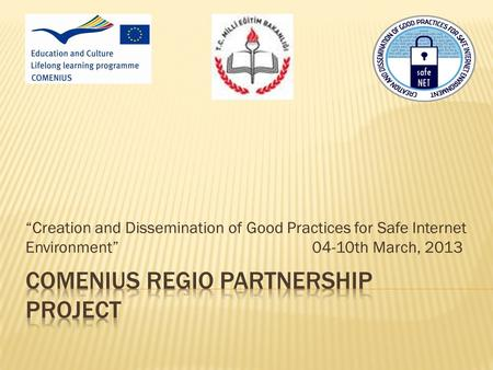 """Creation and Dissemination of Good Practices for Safe Internet Environment"" 04-10th March, 2013."