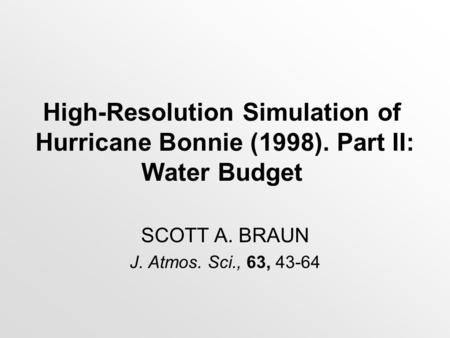 High-Resolution Simulation of Hurricane Bonnie (1998). Part II: Water Budget SCOTT A. BRAUN J. Atmos. Sci., 63, 43-64.