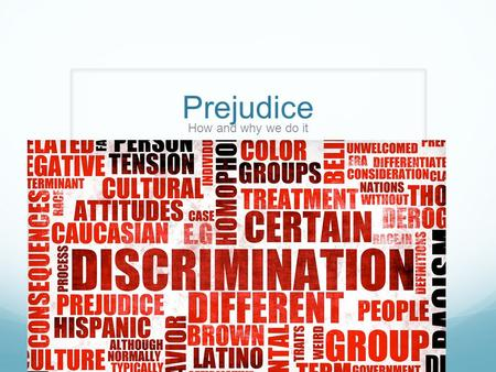 Prejudice How and why we do it. Where does racial prejudice come from? Official Studies Started in the 1920's but can be traced further back Based on.