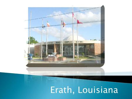 Erath, Louisiana. Erath, Louisiana is a small town with a very unique line of history. It was founded by August Erath. He purchased land from the Primeaux.