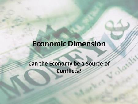 Economic Dimension Can the Economy be a Source of Conflicts?