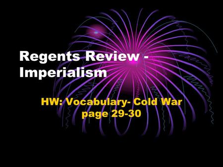 Regents Review - Imperialism HW: Vocabulary- Cold War page 29-30.