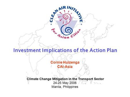 CAI-Asia is building an air quality management community in Asia www.cleanairnet.org/caiasia Investment Implications of the Action Plan Sustainable Urban.