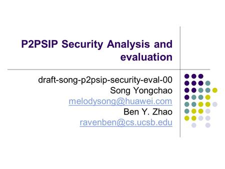 P2PSIP Security Analysis and evaluation draft-song-p2psip-security-eval-00 Song Yongchao Ben Y. Zhao