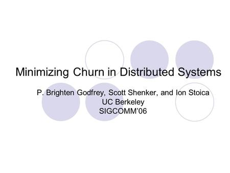 Minimizing Churn in Distributed Systems P. Brighten Godfrey, Scott Shenker, and Ion Stoica UC Berkeley SIGCOMM'06.