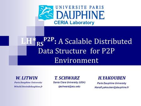 LH* RS P2P : A Scalable Distributed Data Structure for P2P Environment W. LITWIN CERIA Laboratory H.YAKOUBEN Paris Dauphine University