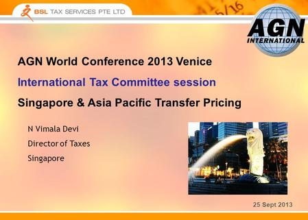 25 Sept 2013 N Vimala Devi Director of Taxes Singapore AGN World Conference 2013 Venice International Tax Committee session Singapore & Asia Pacific Transfer.