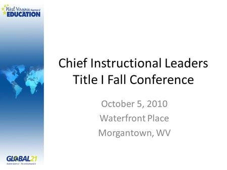 Chief Instructional Leaders Title I Fall Conference October 5, 2010 Waterfront Place Morgantown, WV.