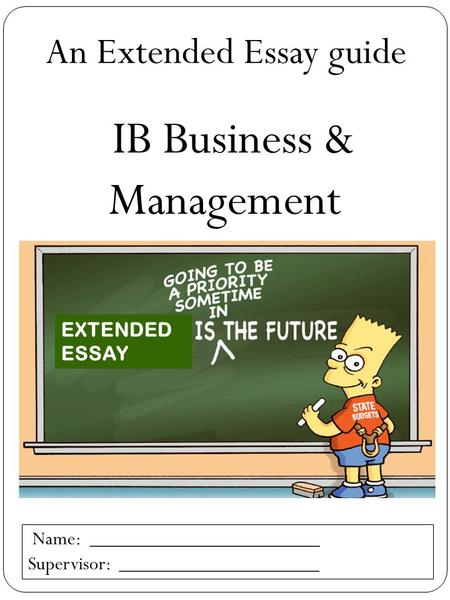 extended essay of business and management Hey guys, i want to do my extended essay in the business and management area , but i have no idea where to start the only thing i've heard about the business.