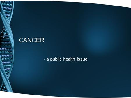 CANCER - a public health issue. epidemiology the study of the patterns, causes, and effects of health and disease conditions in defined populations informs.