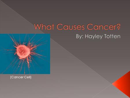 (Cancer Cell).  One cause of cancer is if there is multiple genetic mutations.  Sometimes people are already born with a mutation in their genes but.