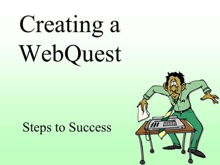 Creating a WebQuest Steps to Success. Components of a WebQuest Introduction Task Resource Process Evaluation Conclusion.