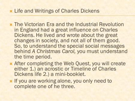  Life and Writings of Charles Dickens  The Victorian Era and the Industrial Revolution in England had a great influence on Charles Dickens. He lived.