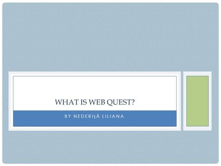 BY NEDERIĂ LILIANA WHAT IS WEB QUEST?. A REAL WEB QUEST IS WRAPPED AROUND: